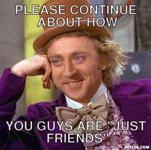 resized_creepy-willy-wonka-meme-generator-please-continue-about-how-you-guys-are-just-friends-4dce96